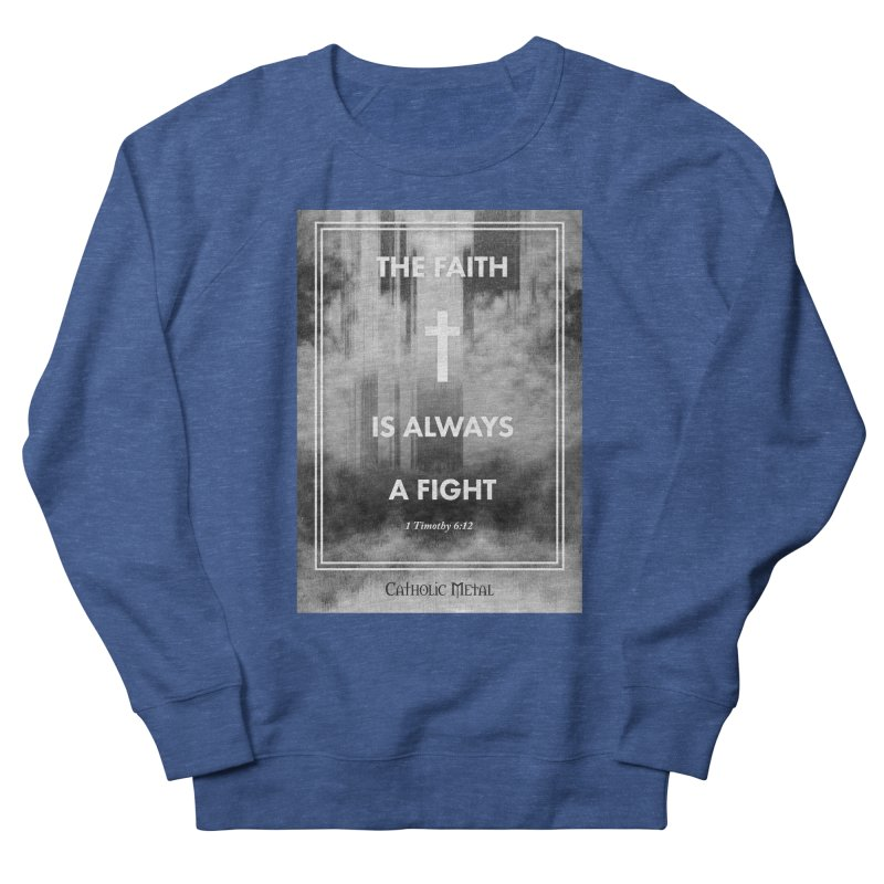 The Faith Is Always A Fight Women's Sweatshirt by Catholic Metal Merch