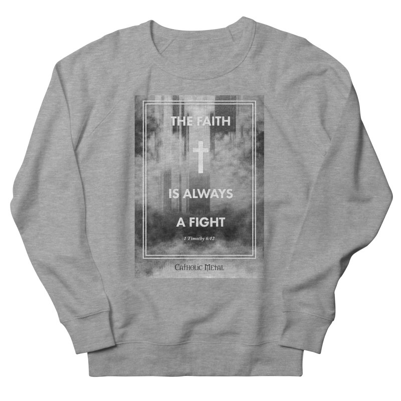 The Faith Is Always A Fight Women's French Terry Sweatshirt by Catholic Metal Merch