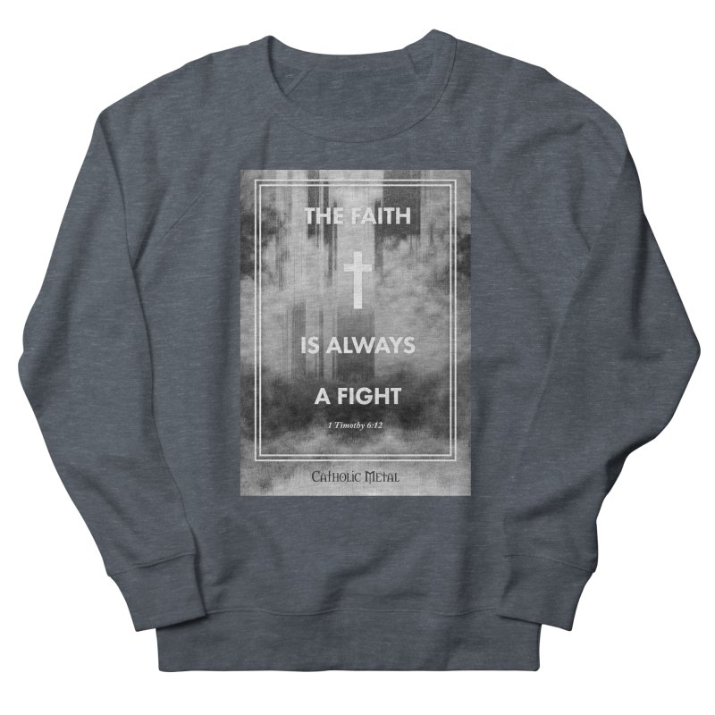 The Faith Is Always A Fight Men's French Terry Sweatshirt by Catholic Metal Merch