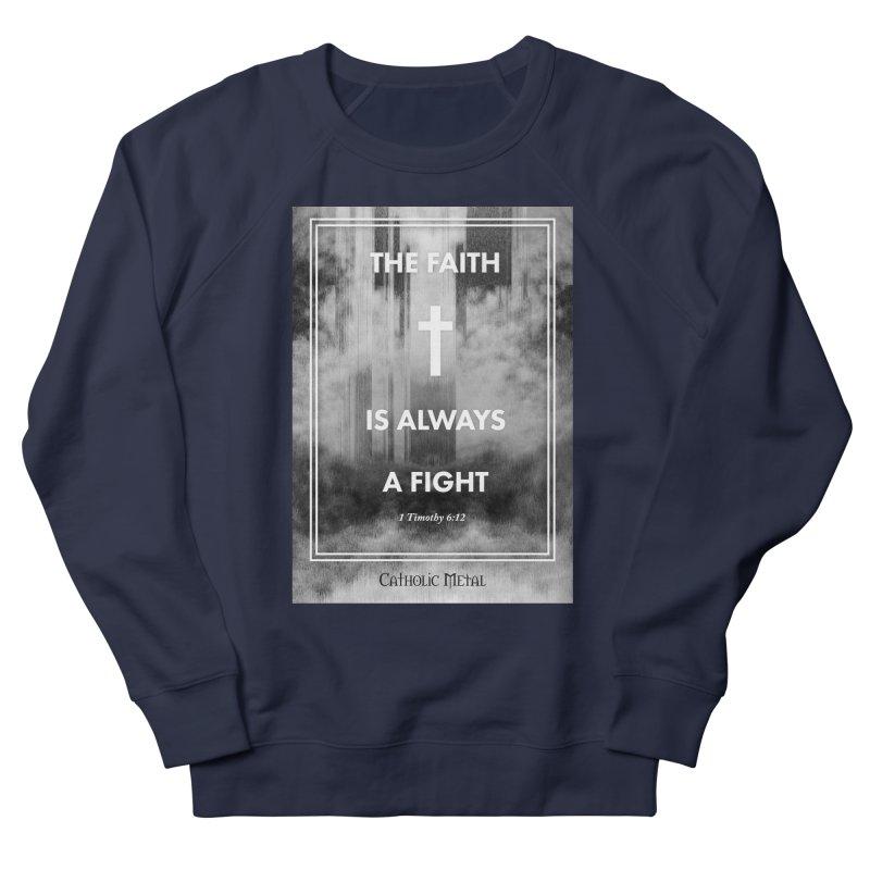 The Faith Is Always A Fight Men's Sweatshirt by Catholic Metal Merch