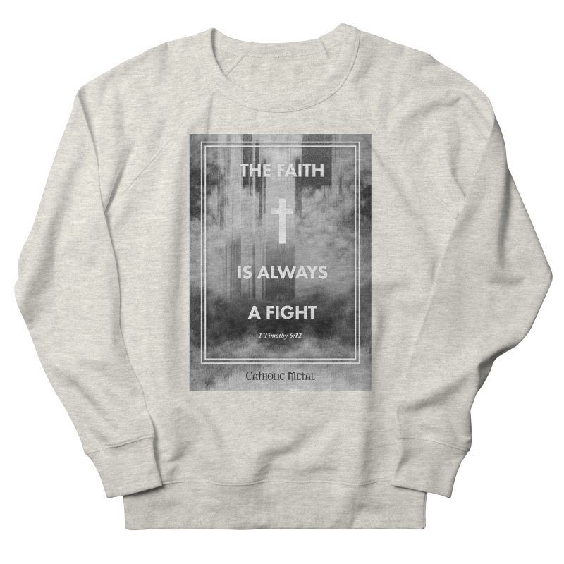 The Faith Is Always A Fight Men's Sweatshirt by Catholic Metal Merch