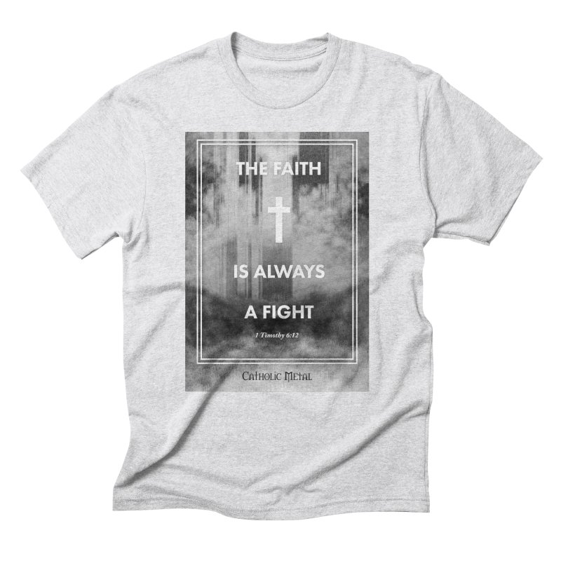 The Faith Is Always A Fight Men's Triblend T-Shirt by Catholic Metal Merch