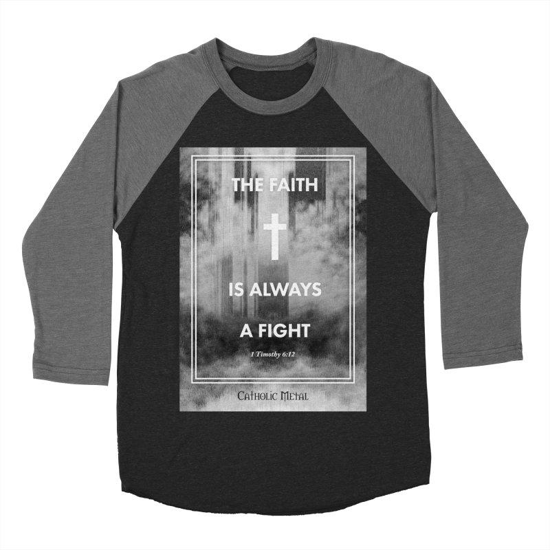 The Faith Is Always A Fight Women's Baseball Triblend Longsleeve T-Shirt by Catholic Metal Merch