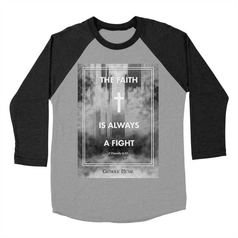 The Faith Is Always A Fight Men's Baseball Triblend Longsleeve T-Shirt by Catholic Metal Merch