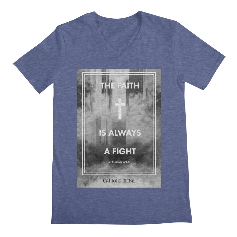 The Faith Is Always A Fight Men's V-Neck by Catholic Metal Merch