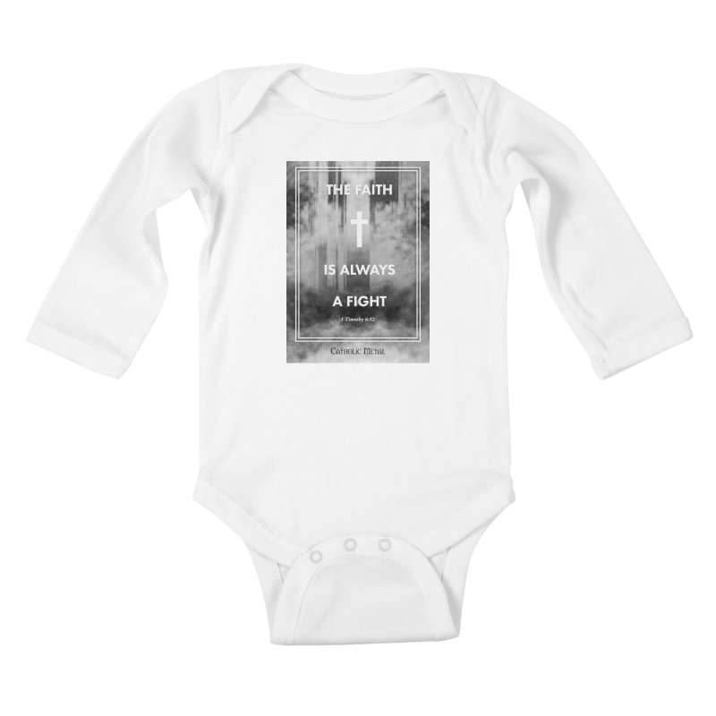 The Faith Is Always A Fight Kids Baby Longsleeve Bodysuit by Catholic Metal Merch