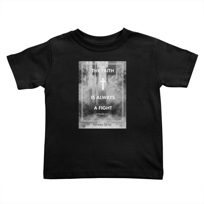 The Faith Is Always A Fight Kids Toddler T-Shirt by Catholic Metal Merch