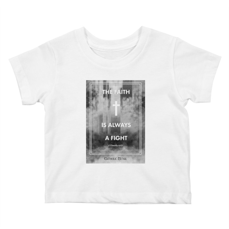 The Faith Is Always A Fight Kids Baby T-Shirt by Catholic Metal Merch