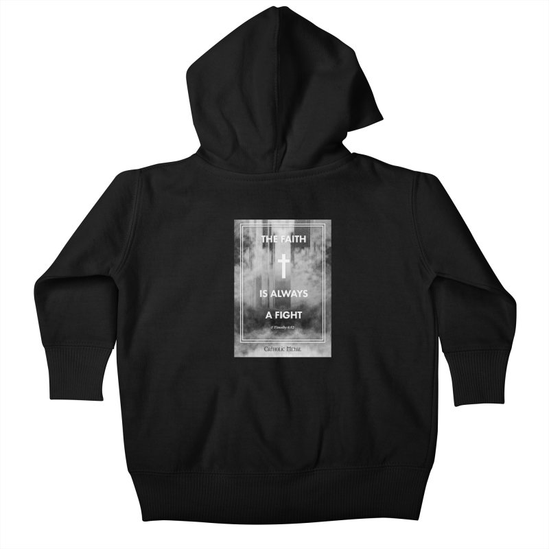 The Faith Is Always A Fight Kids Baby Zip-Up Hoody by Catholic Metal Merch