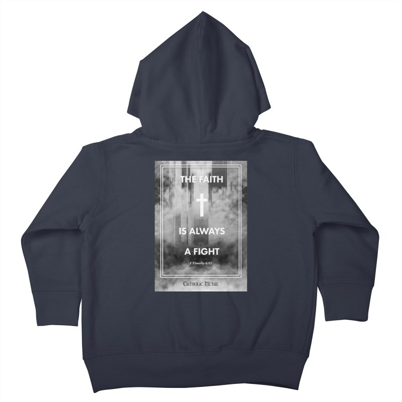 The Faith Is Always A Fight Kids Toddler Zip-Up Hoody by Catholic Metal Merch