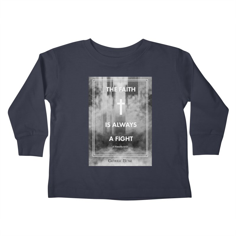 The Faith Is Always A Fight Kids Toddler Longsleeve T-Shirt by Catholic Metal Merch