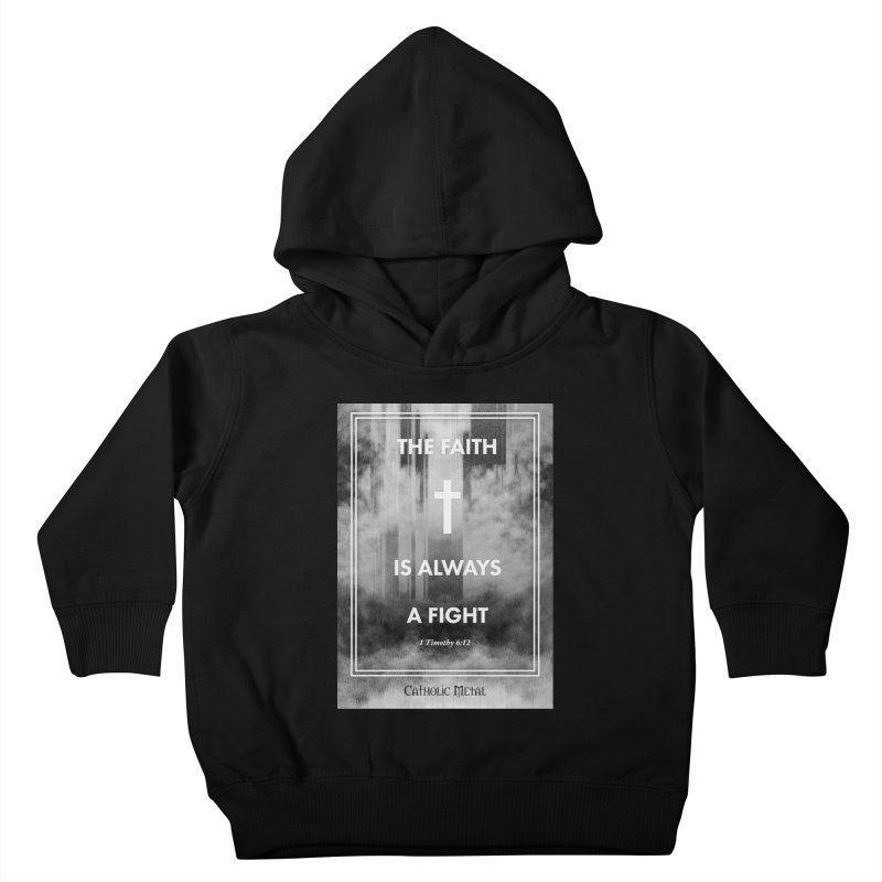 The Faith Is Always A Fight Kids Toddler Pullover Hoody by Catholic Metal Merch