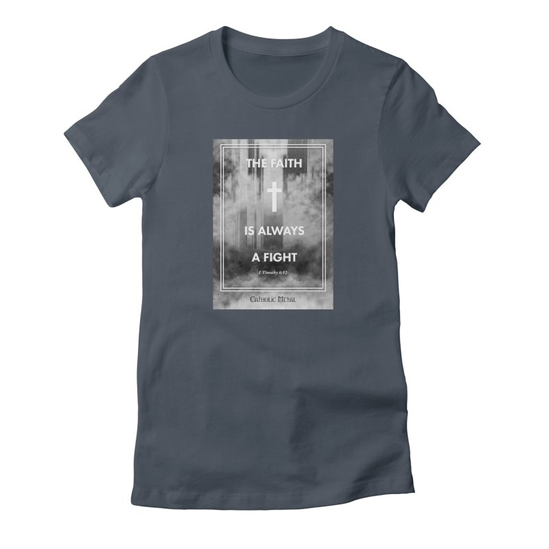 The Faith Is Always A Fight Women's T-Shirt by Catholic Metal Merch