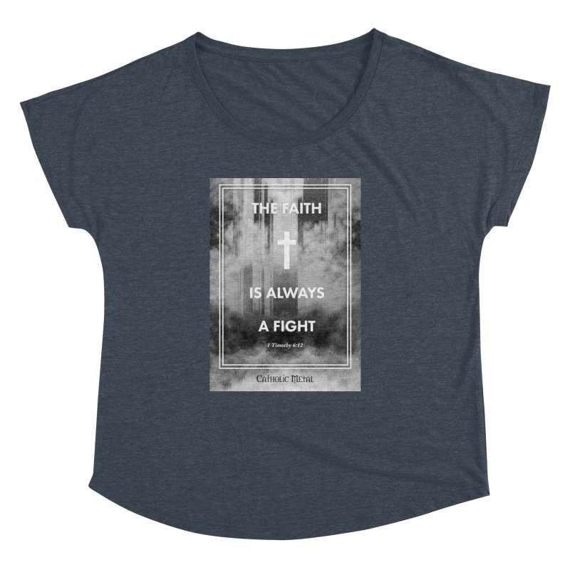 The Faith Is Always A Fight Women's Dolman Scoop Neck by Catholic Metal Merch