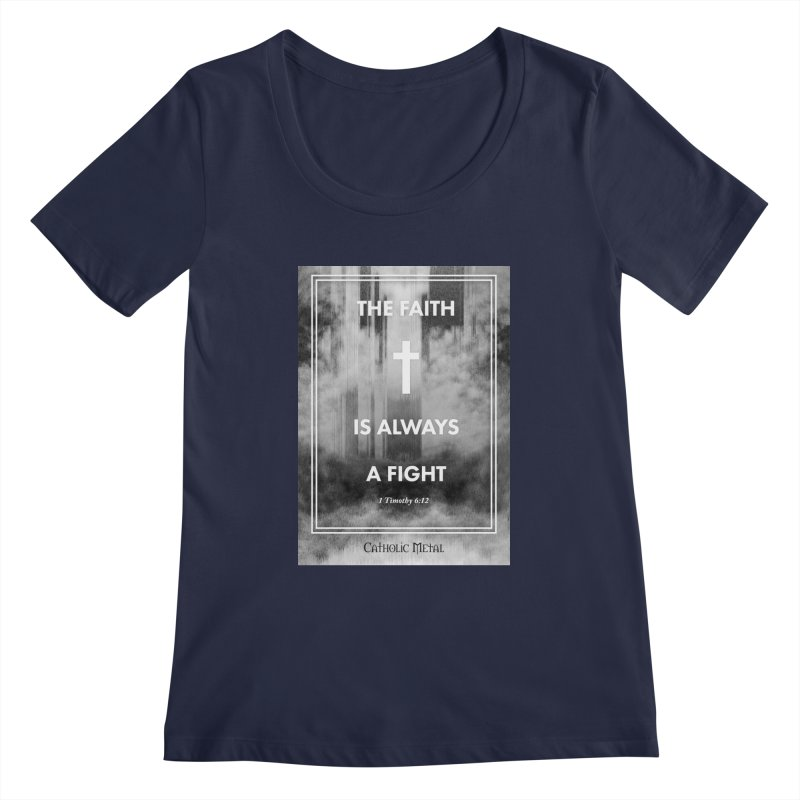 The Faith Is Always A Fight Women's Regular Scoop Neck by Catholic Metal Merch