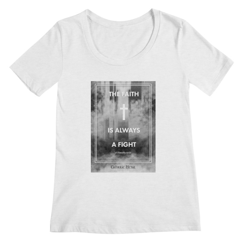 The Faith Is Always A Fight Women's Scoop Neck by Catholic Metal Merch