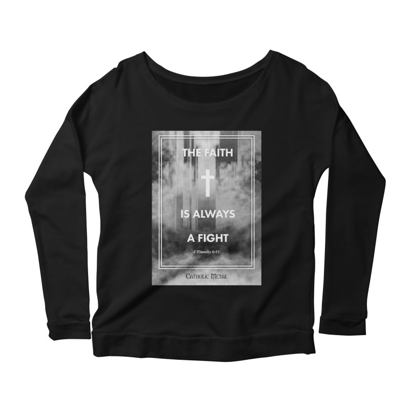 The Faith Is Always A Fight Women's Scoop Neck Longsleeve T-Shirt by Catholic Metal Merch