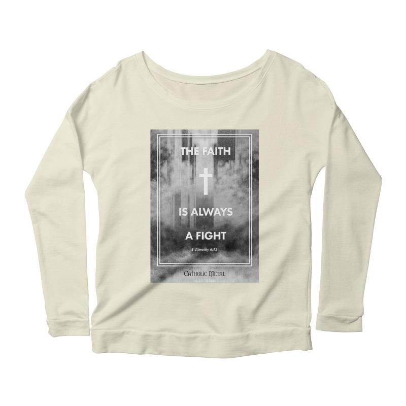 The Faith Is Always A Fight Women's Longsleeve Scoopneck  by Catholic Metal Merch