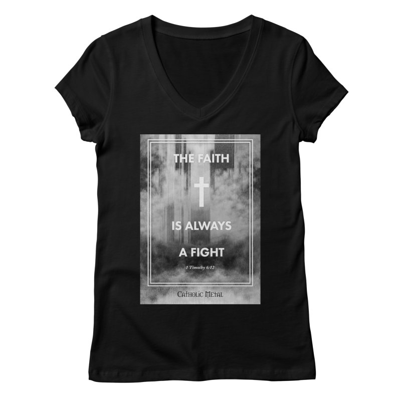 The Faith Is Always A Fight Women's Regular V-Neck by Catholic Metal Merch