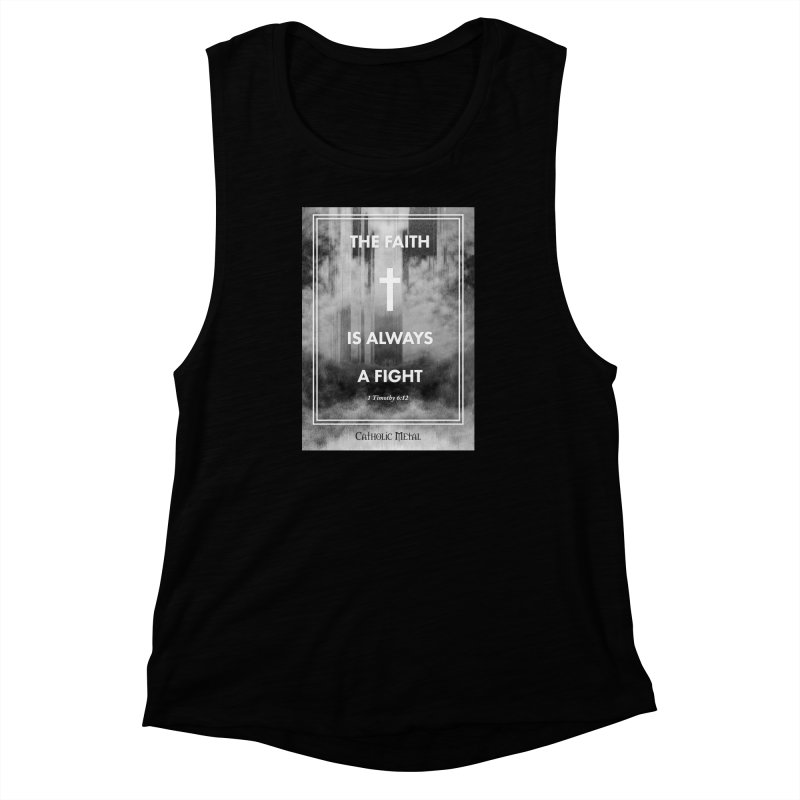 The Faith Is Always A Fight Women's Muscle Tank by Catholic Metal Merch