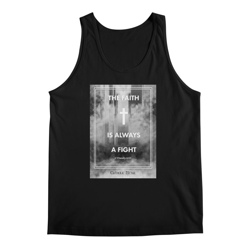 The Faith Is Always A Fight Men's Tank by Catholic Metal Merch