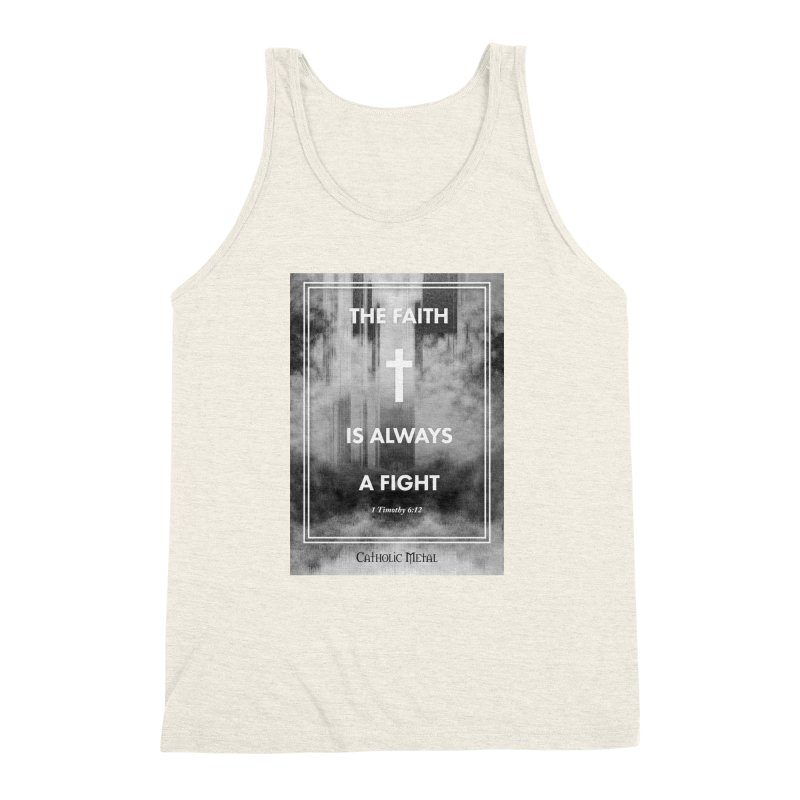 The Faith Is Always A Fight Men's Triblend Tank by Catholic Metal Merch