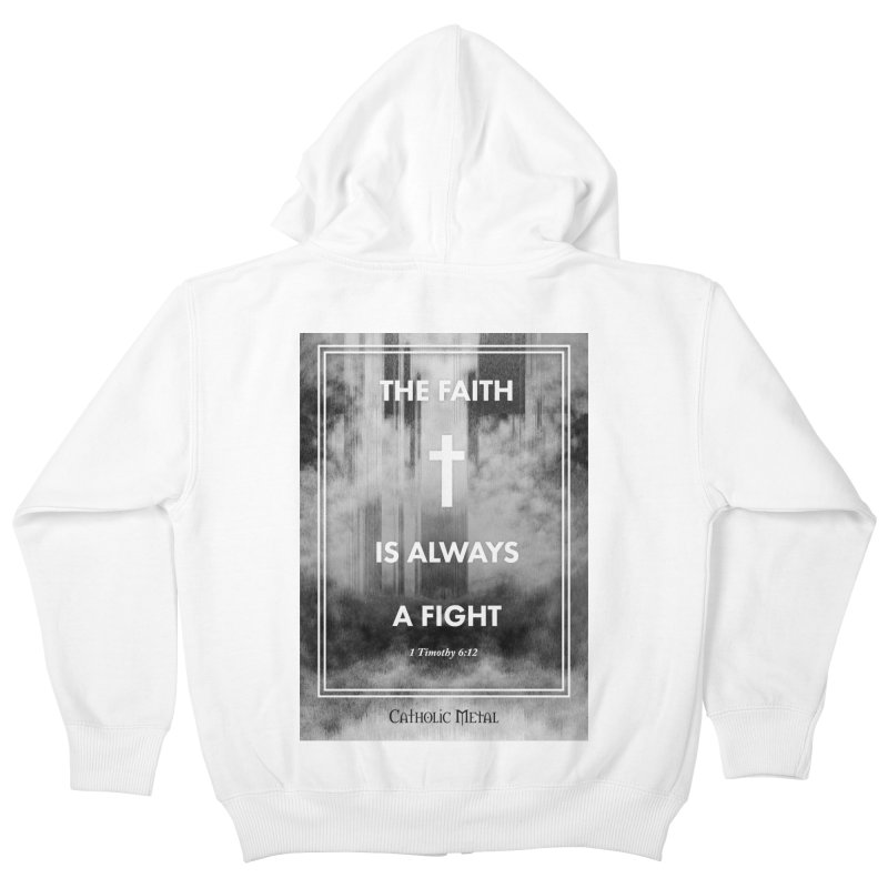 The Faith Is Always A Fight Kids Zip-Up Hoody by Catholic Metal Merch