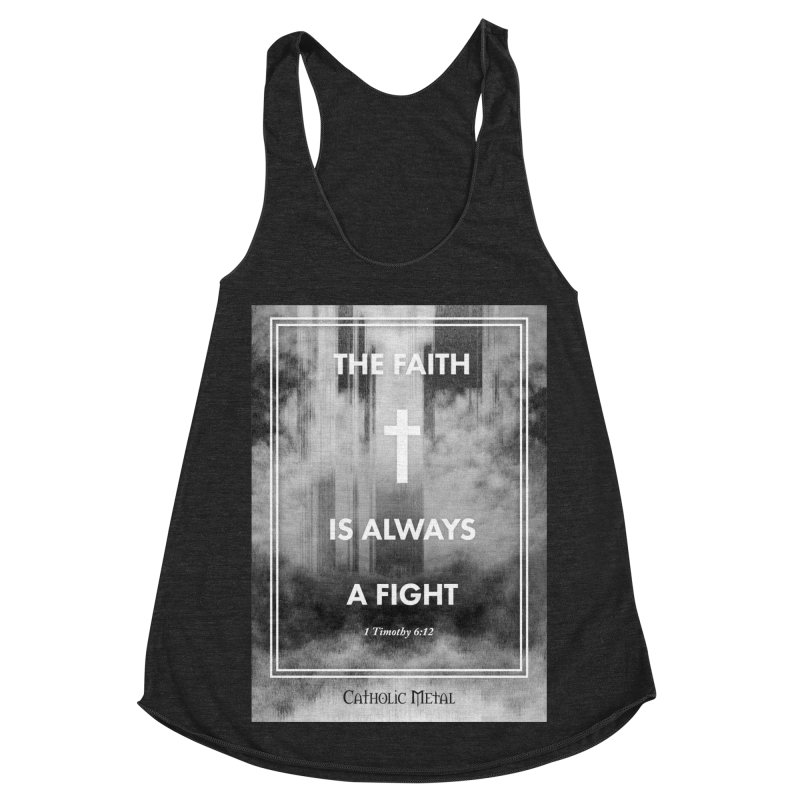The Faith Is Always A Fight Women's Racerback Triblend Tank by Catholic Metal Merch