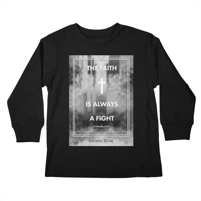 The Faith Is Always A Fight Kids Longsleeve T-Shirt by Catholic Metal Merch