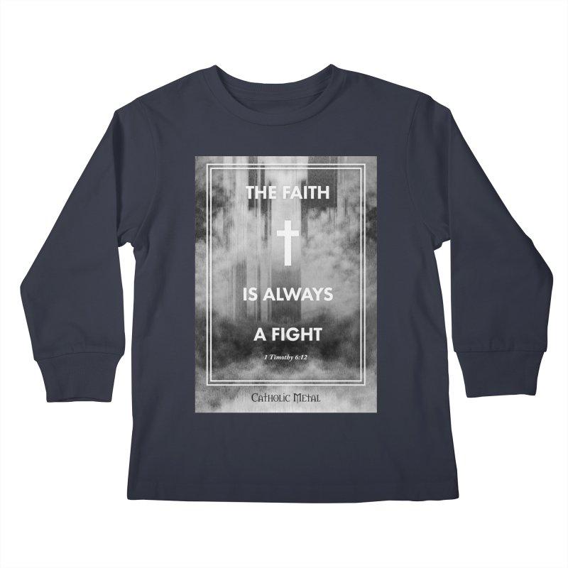 The Faith Is Always A Fight Kids Longsleeve T-Shirt by Catholic Metal Merch