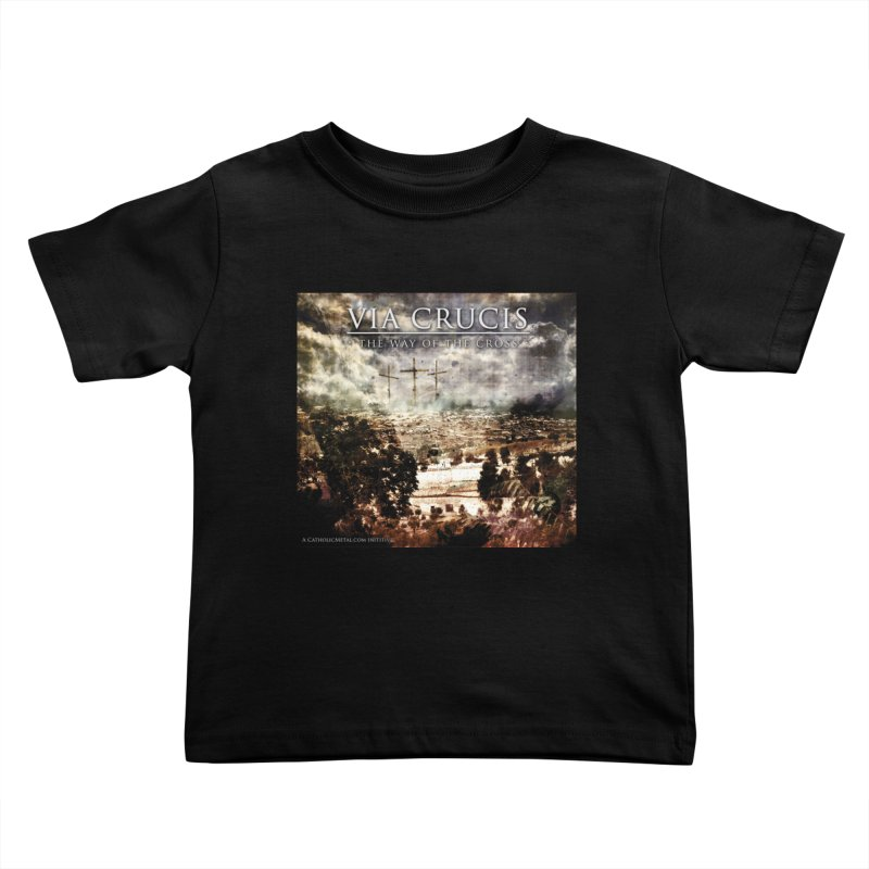 Via Crucis, The Way of the Cross Kids Toddler T-Shirt by Catholic Metal Merch