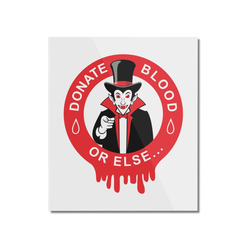 DONATE BLOOD Home Mounted Acrylic Print by CAT IN ORBIT Artist Shop