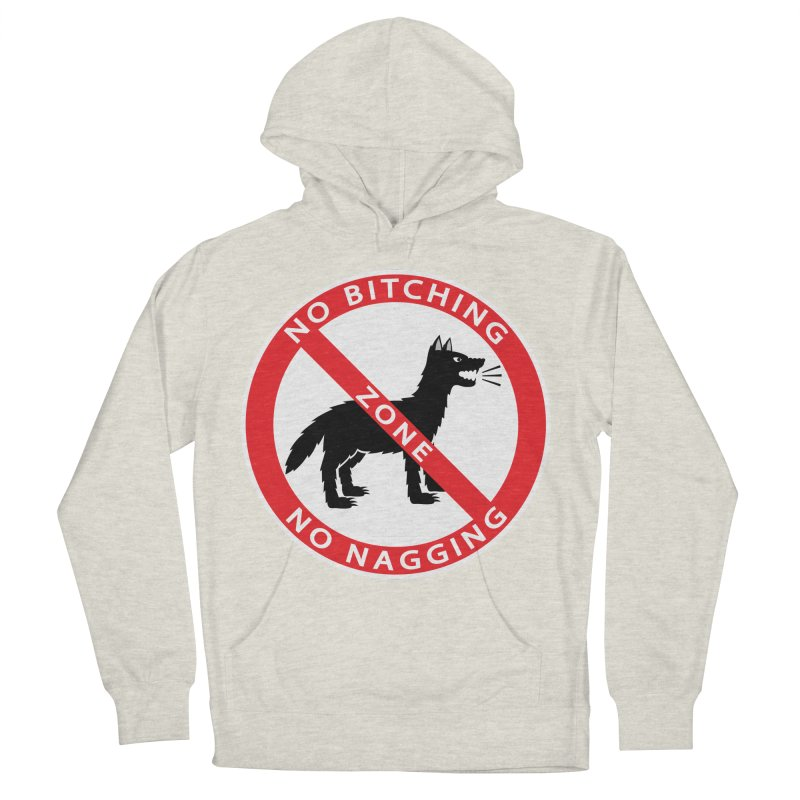 NO BITCHING, NO NAGGING ZONE Women's French Terry Pullover Hoody by CAT IN ORBIT Artist Shop