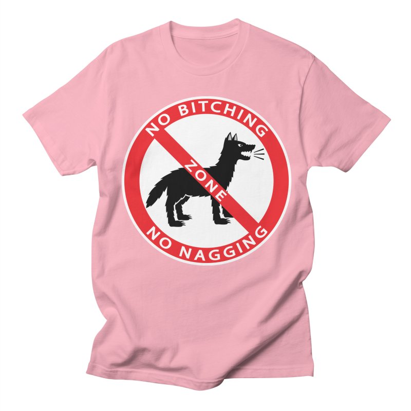 NO BITCHING, NO NAGGING ZONE Women's Unisex T-Shirt by CAT IN ORBIT Artist Shop