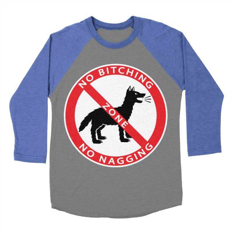 NO BITCHING, NO NAGGING ZONE Women's Baseball Triblend T-Shirt by CAT IN ORBIT Artist Shop