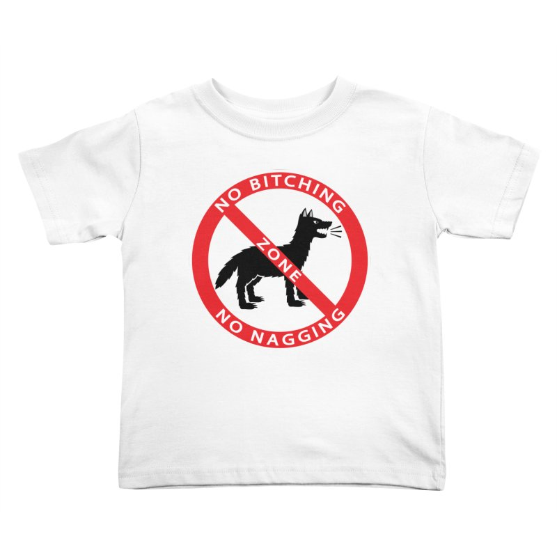 NO BITCHING, NO NAGGING ZONE Kids Toddler T-Shirt by CAT IN ORBIT Artist Shop