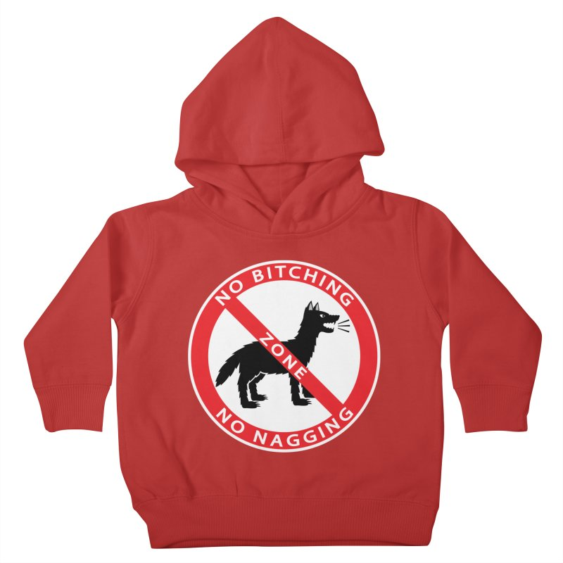 NO BITCHING, NO NAGGING ZONE Kids Toddler Pullover Hoody by CAT IN ORBIT Artist Shop