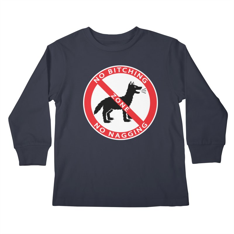 NO BITCHING, NO NAGGING ZONE Kids Longsleeve T-Shirt by CAT IN ORBIT Artist Shop