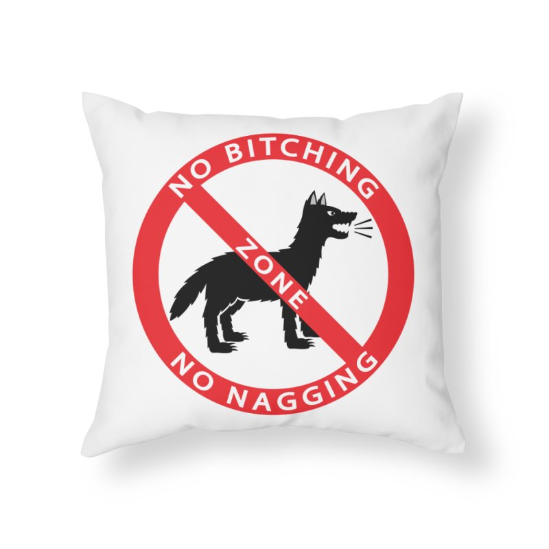 NO BITCHING, NO NAGGING ZONE Home Throw Pillow by CAT IN ORBIT Artist Shop