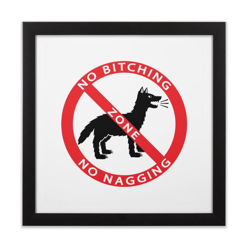 NO BITCHING, NO NAGGING ZONE Home Framed Fine Art Print by CAT IN ORBIT Artist Shop