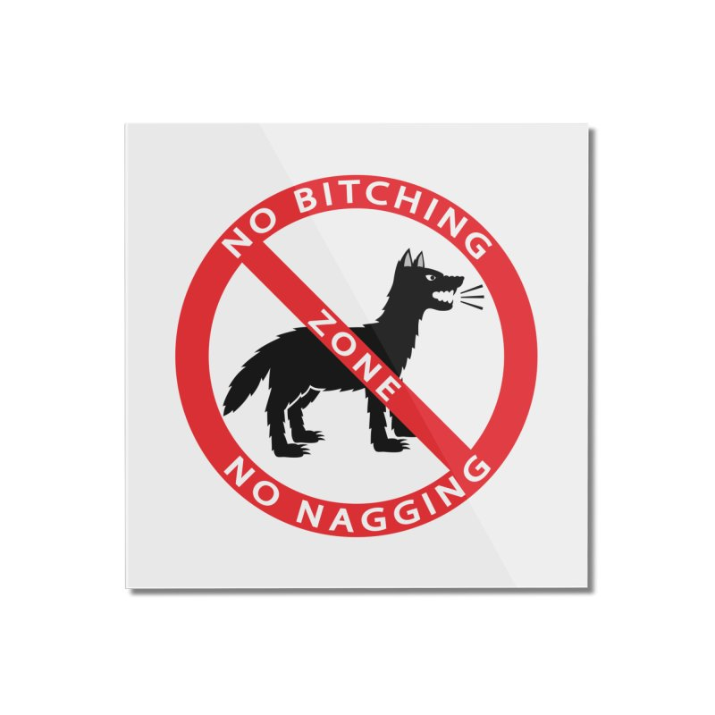 NO BITCHING, NO NAGGING ZONE Home Mounted Acrylic Print by CAT IN ORBIT Artist Shop