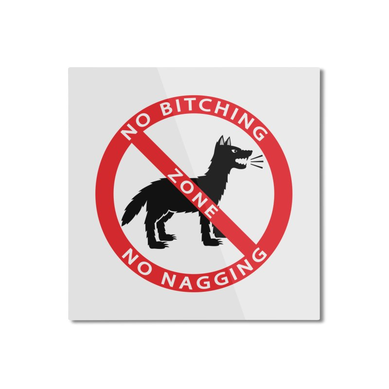 NO BITCHING, NO NAGGING ZONE Home Mounted Aluminum Print by CAT IN ORBIT Artist Shop