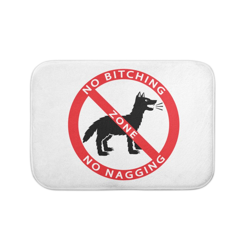 NO BITCHING, NO NAGGING ZONE Home Bath Mat by CAT IN ORBIT Artist Shop