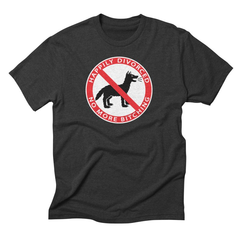 HAPPILY DIVORCED, NO MORE BITCHING Men's Triblend T-Shirt by CAT IN ORBIT Artist Shop