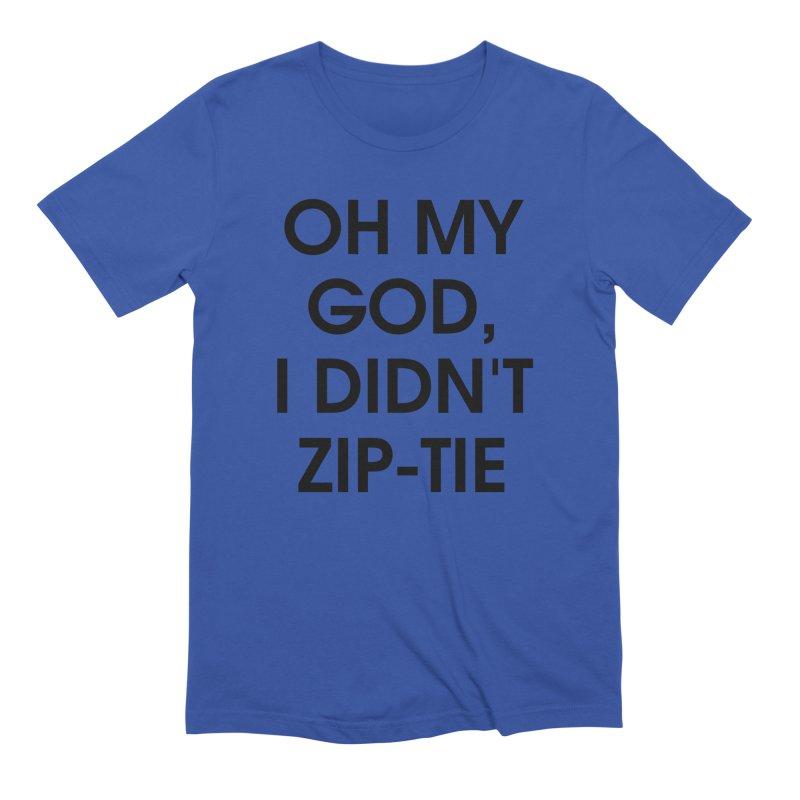 CAT MEN UNITE - OH MY GOD, I DIDN'T ZIP-TIE Men's T-Shirt by Cat Man of West Oakland's Artist Shop