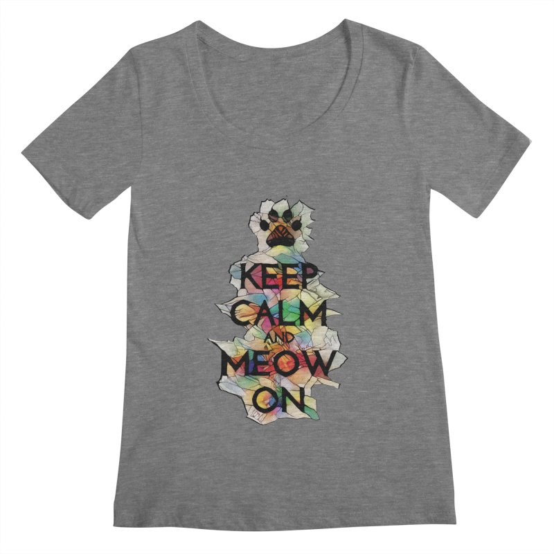 Keep Calm and Meow on Women's Scoopneck by Catopathy