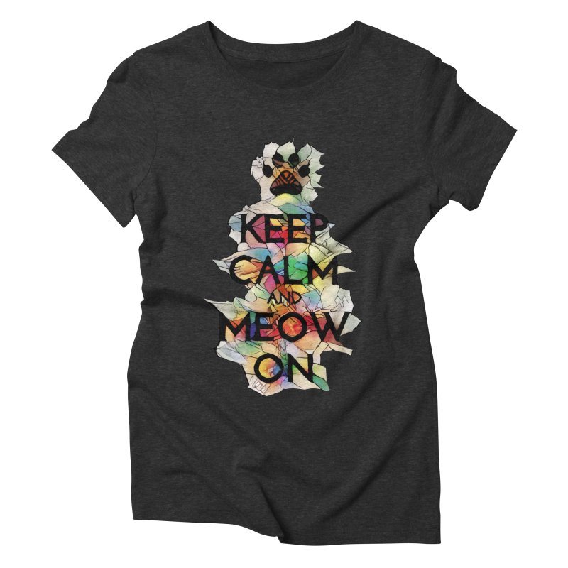 Keep Calm and Meow on Women's Triblend T-shirt by Catopathy
