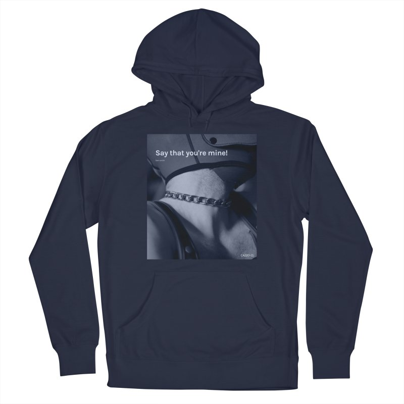 Say that you're mine Men's Pullover Hoody by Cazzo.cl