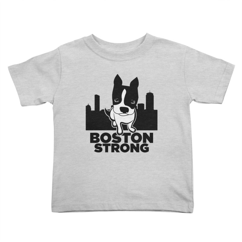 BOSTON (Terrier) STRONG Kids Toddler T-Shirt by CBHstudio's Artist Shop