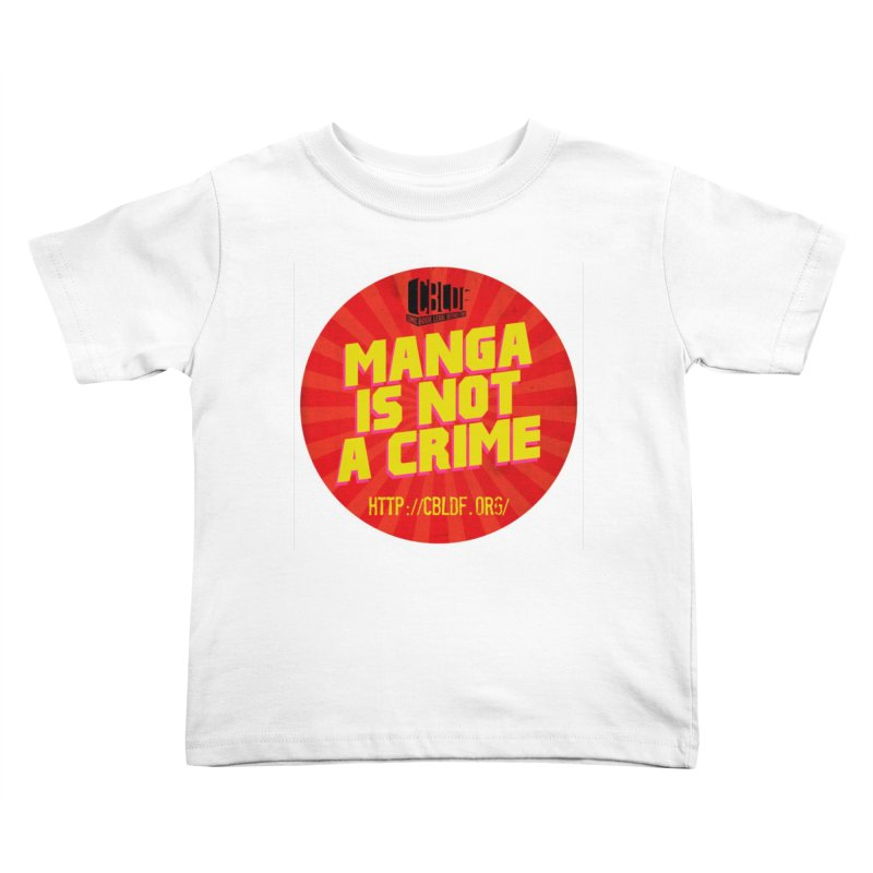 Manga is not a Crime! Kids Toddler T-Shirt by COMIC BOOK LEGAL DEFENSE FUND